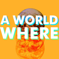 A World Where podcast