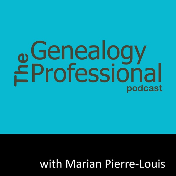 The Genealogy Professional podcast with Host Marian Pierre-Louis – Interviews with Experienced Genealogists