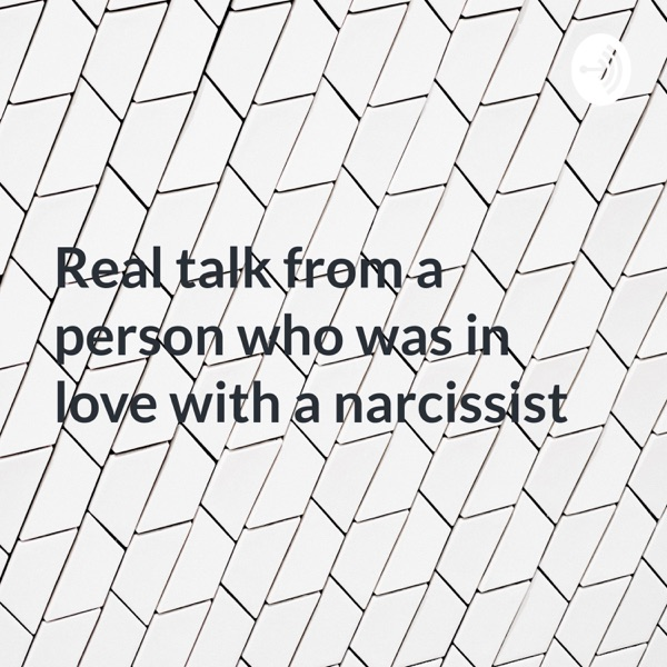 Real talk from a person who was in love with a narcissist