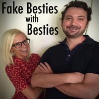 Fake Besties with Besties podcast