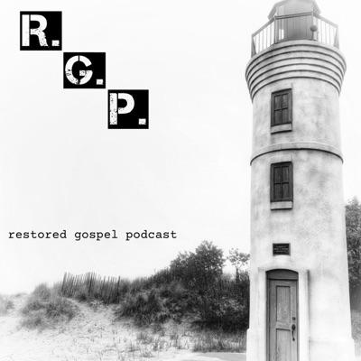 Restored Gospel Podcast