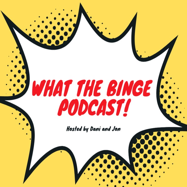 What the Binge Podcast