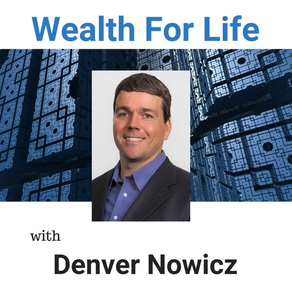 Wealth For Life with Denver Nowicz