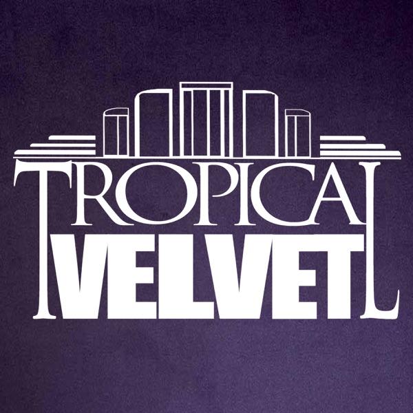 Tropical Velvet Podcast