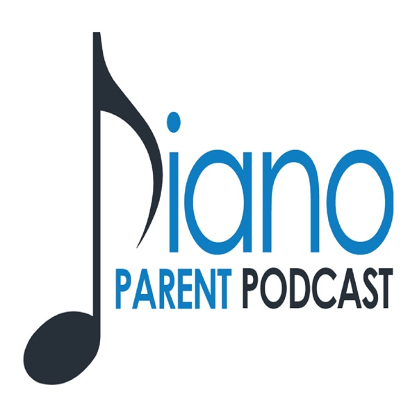 Piano Parent Podcast: helping teachers, parents, and