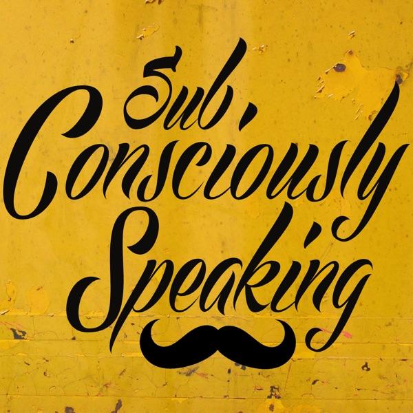 Sub-Consciously Speaking