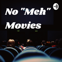 "No ""Meh"" Movies podcast"