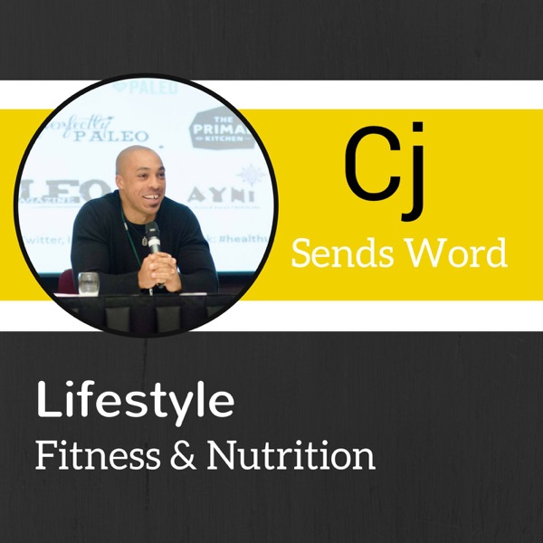 Cj Sends Word Podcast: Lifestyle, Fitness and Nutrition To Get Your Life In Focus.