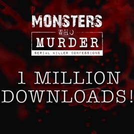 Monsters Who Murder: Serial Killer Confessions on Apple Podcasts
