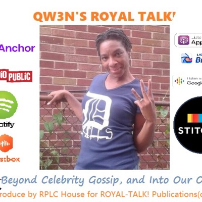 QW3N's ROYAL TALK!