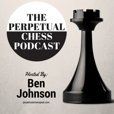 Perpetual Chess Podcast | Podbay