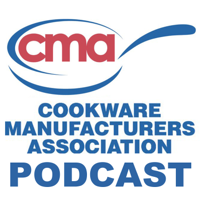 Cookware Manufacturers Association's Podcast podcast