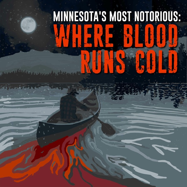 Minnesota's Most Notorious: Where Blood Runs Cold