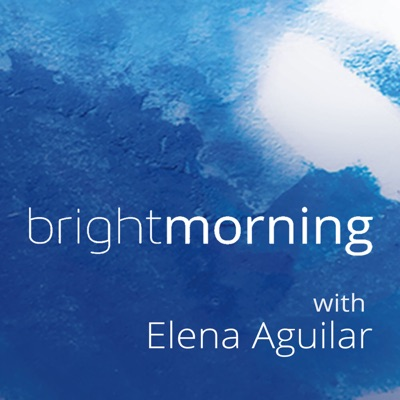 The Bright Morning Podcast:Elena Aguilar