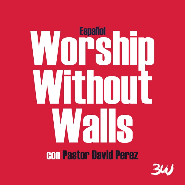 Worship Without Walls (Español)