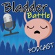 Bladder Battle Podcast