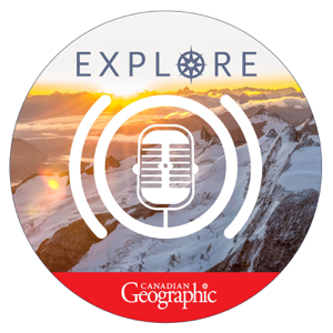 Explore: A Canadian Geographic podcast podcast