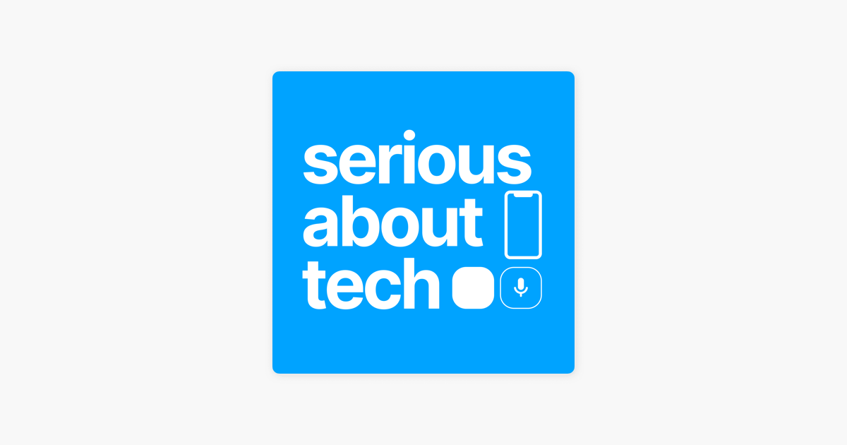 Serious About Tech on Apple Podcasts