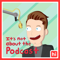 It's Not About the Podcast with James Kennedy podcast