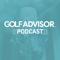 The Golf Advisor Podcast