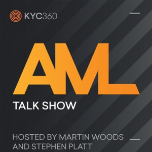 AML Talk Show brought to you by KYC360.com, with hosts Martin Woods & Stephen Platt
