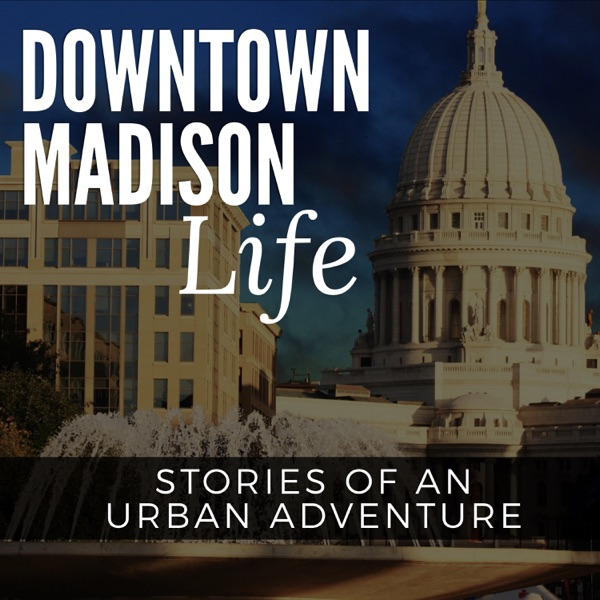 Downtown Madison Life | Stories of an Urban Adventure