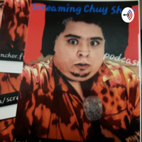 Screaming Chuy Show podcast