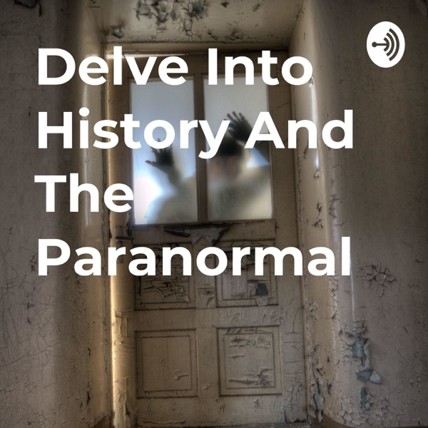 Delve Into History And The Paranormal
