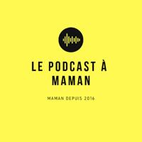 Le podcast à Maman podcast