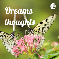 Dreams thoughts podcast