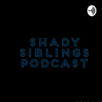 Shady Siblings Podcast podcast