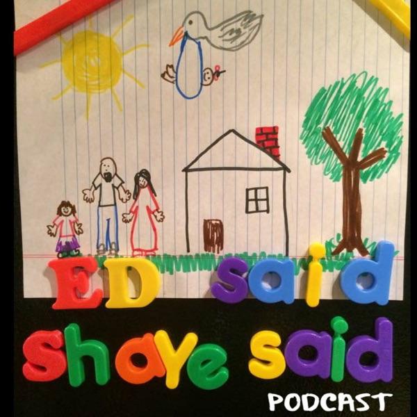 Ed Said Shaye Said Podcast