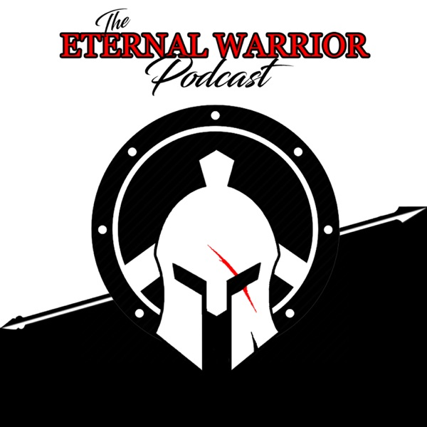 The Eternal Warrior Podcast