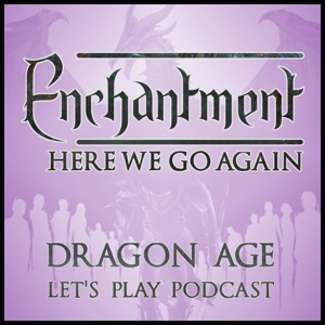 Enchantment: Dragon Age Let's Play Podcast