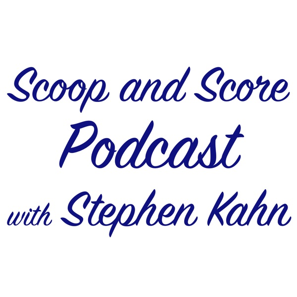 Scoop and Score Podcast with Stephen Kahn