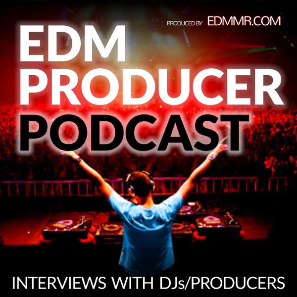 EDM Producer Podcast | Podbay