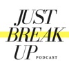 Just Break Up Podcast artwork