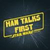 Han Talks First: A Star Wars Podcast artwork