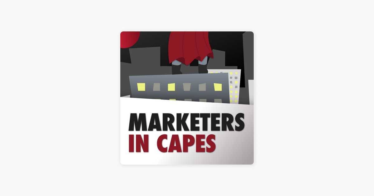 Marketers In Capes on Apple Podcasts
