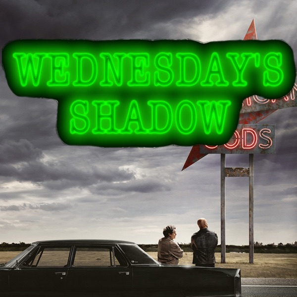 Wednesday's Shadow: The American Gods Podcast