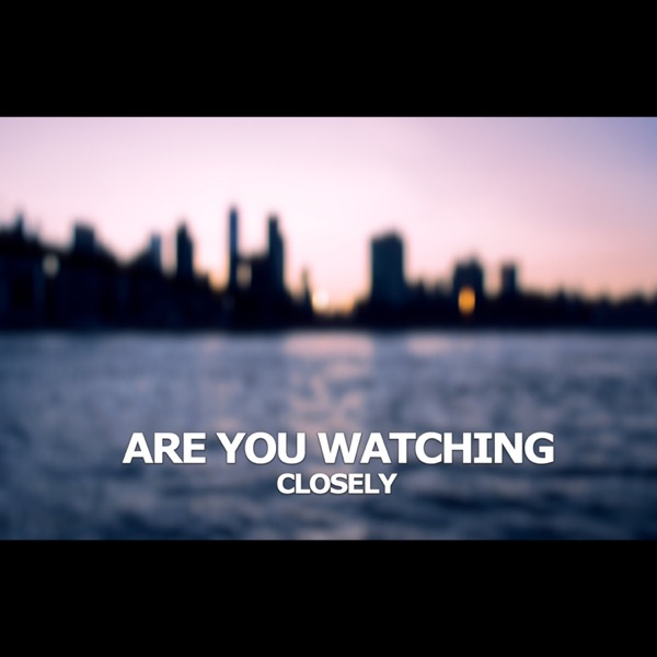 Are You Watching Closely?