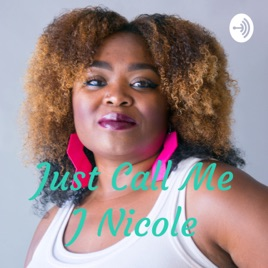 Just Call Me J Nicole on Apple Podcasts