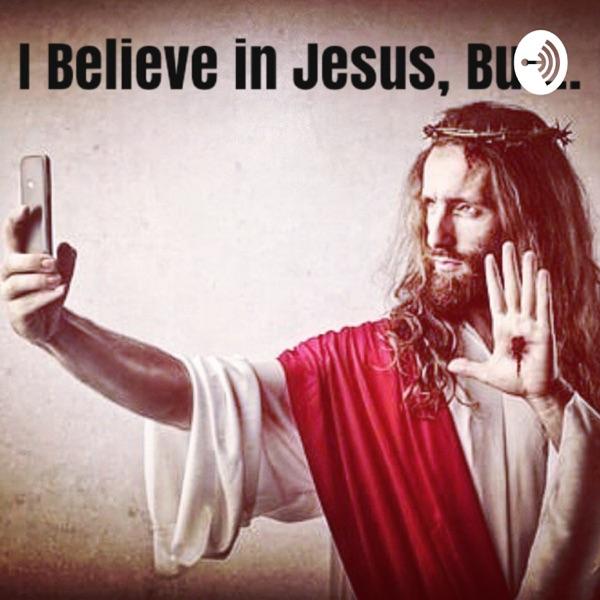 I Believe in Jesus, But ...