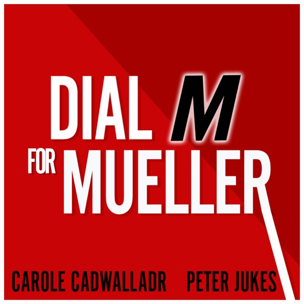 Dial M for Mueller: Why Brexit Needs an FBI Style Inquiry - with Carole Cadwalladr and Peter Jukes