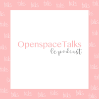 OpenspaceTalks Le Podcast podcast