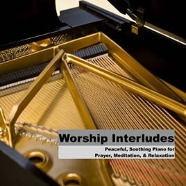 Worship Interludes - Piano Instrumentals for Prayer