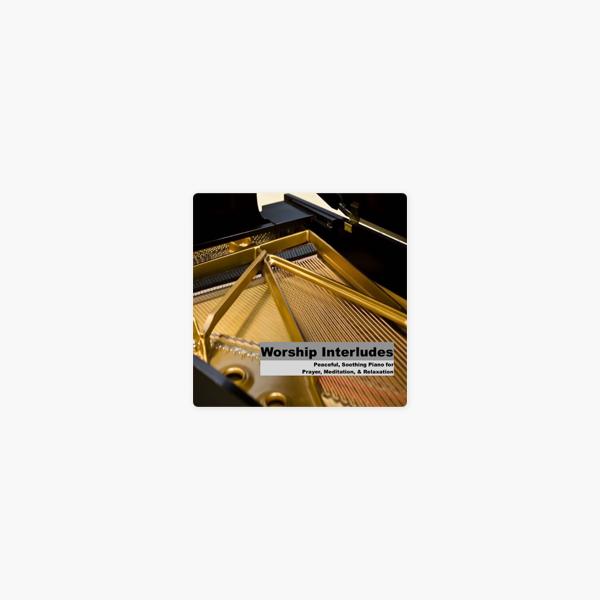 Worship Interludes - Piano Instrumentals for Prayer, Meditation