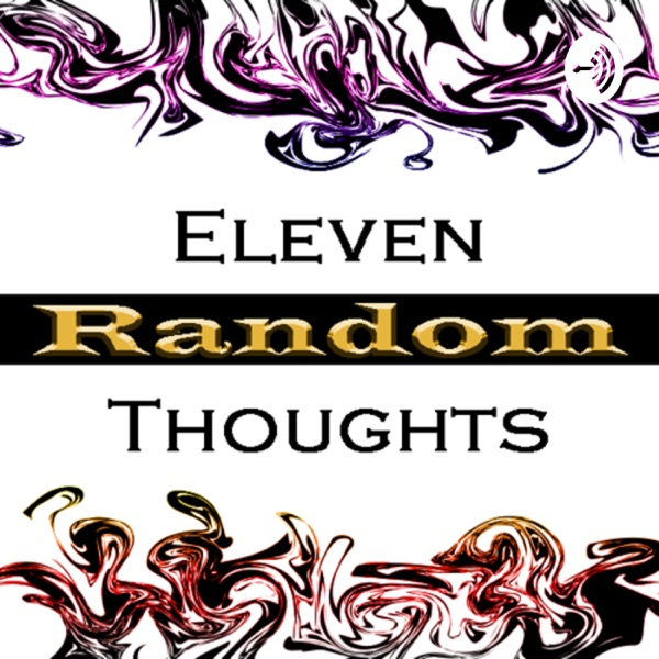 Eleven Random Thoughts