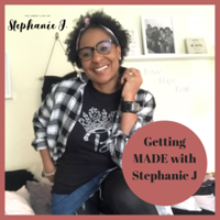 Getting MADE with Stephanie J podcast
