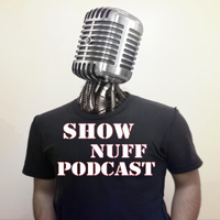 Show Nuff Podcast podcast